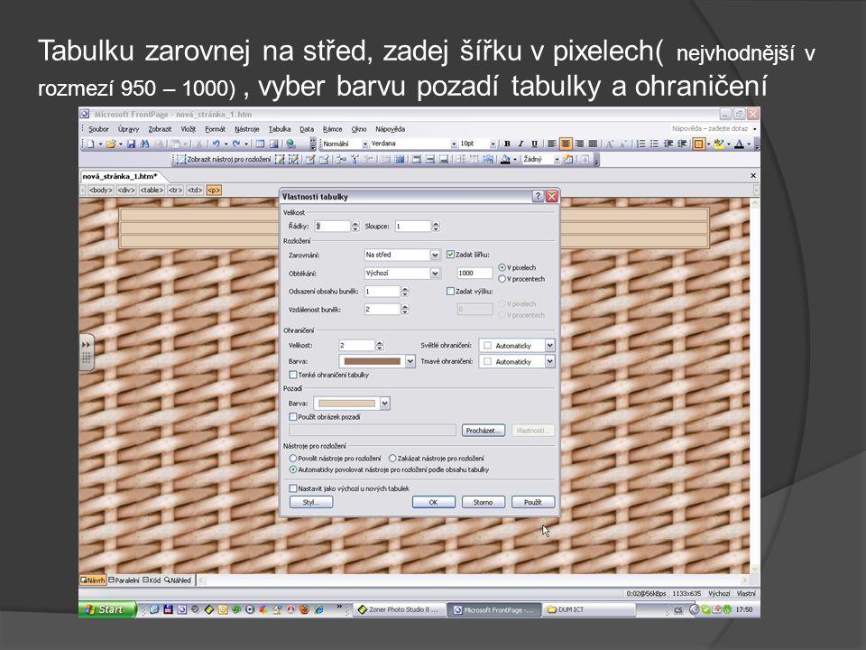 Tabulku zarovnej na střed, zadej šířku v pixelech( nejvhodnější v rozmezí 950 – 1000), vyber barvu pozadí tabulky a ohraničení