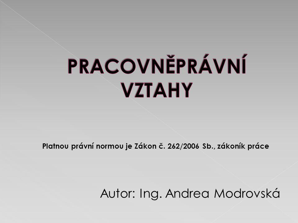 Autor: Ing. Andrea Modrovská Platnou právní normou je Zákon č. 262/2006 Sb., zákoník práce