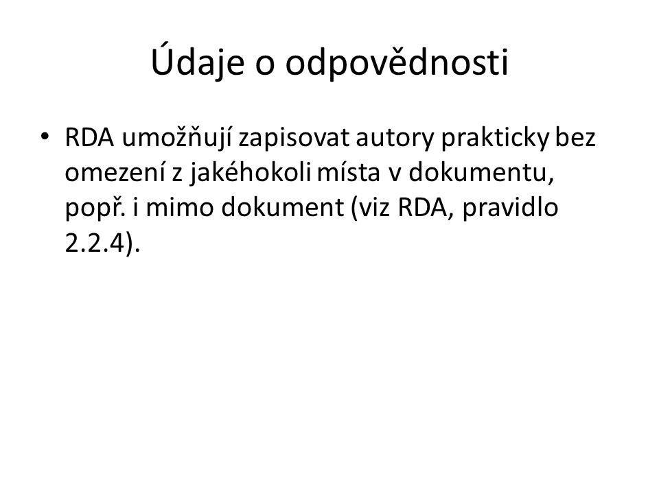 Údaje o odpovědnosti RDA umožňují zapisovat autory prakticky bez omezení z jakéhokoli místa v dokumentu, popř. i mimo dokument (viz RDA, pravidlo 2.2.