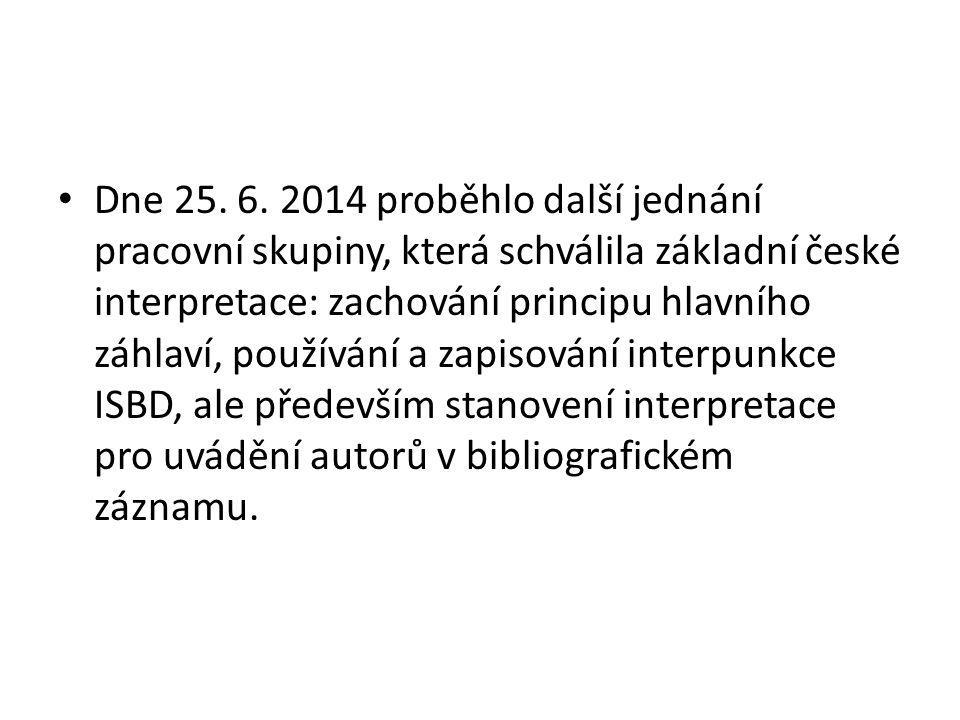 Dne 25. 6. 2014 proběhlo další jednání pracovní skupiny, která schválila základní české interpretace: zachování principu hlavního záhlaví, používání a