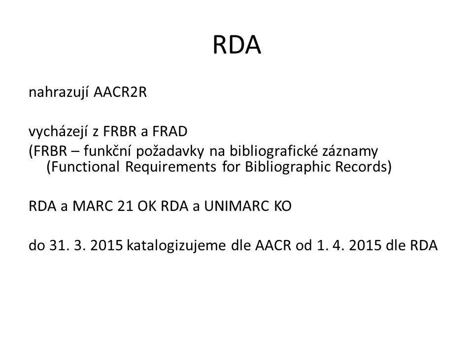 RDA nahrazují AACR2R vycházejí z FRBR a FRAD (FRBR – funkční požadavky na bibliografické záznamy (Functional Requirements for Bibliographic Records) R