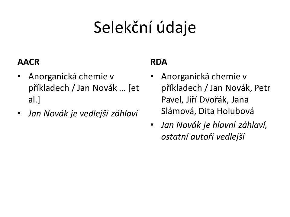 Selekční údaje AACR Anorganická chemie v příkladech / Jan Novák … [et al.] Jan Novák je vedlejší záhlaví RDA Anorganická chemie v příkladech / Jan Nov