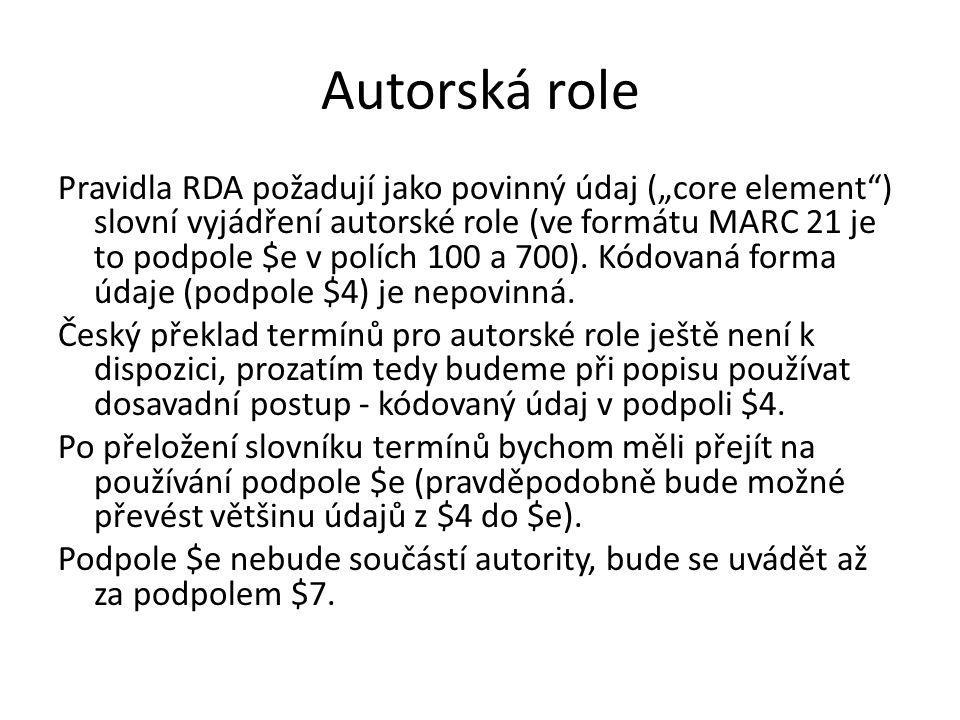 """Autorská role Pravidla RDA požadují jako povinný údaj (""""core element"""") slovní vyjádření autorské role (ve formátu MARC 21 je to podpole $e v polích 10"""