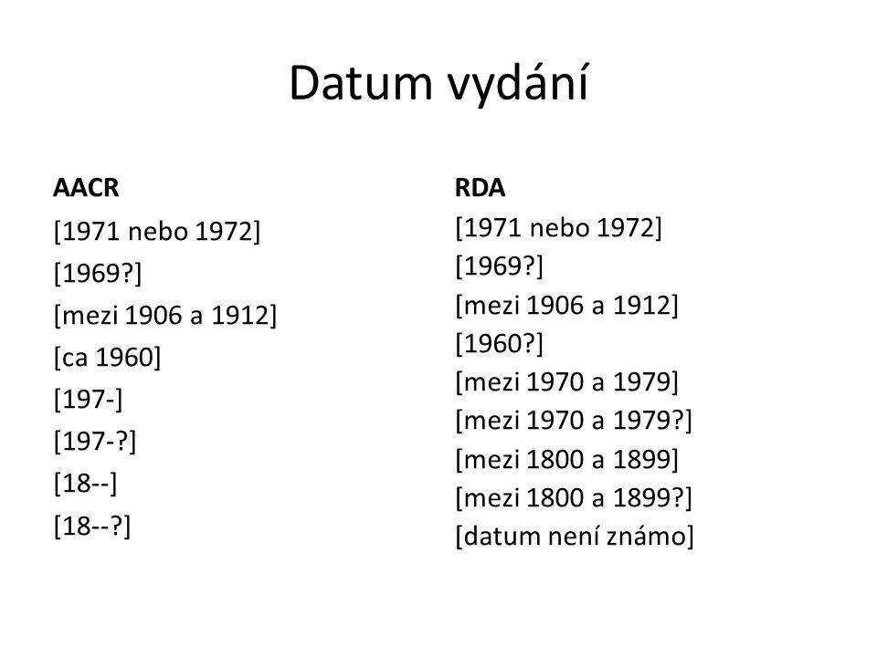 Datum vydání AACR [1971 nebo 1972] [1969?] [mezi 1906 a 1912] [ca 1960] [197-] [197-?] [18--] [18--?] RDA [1971 nebo 1972] [1969?] [mezi 1906 a 1912]