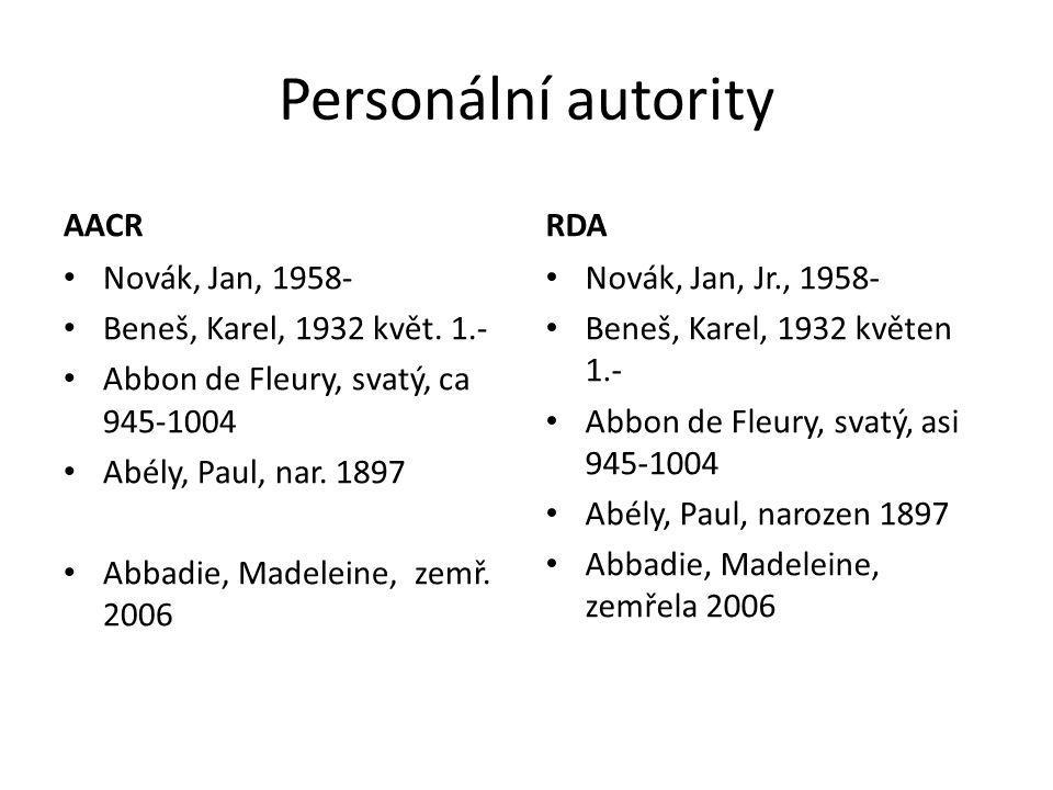 Personální autority AACR Novák, Jan, 1958- Beneš, Karel, 1932 květ. 1.- Abbon de Fleury, svatý, ca 945-1004 Abély, Paul, nar. 1897 Abbadie, Madeleine,