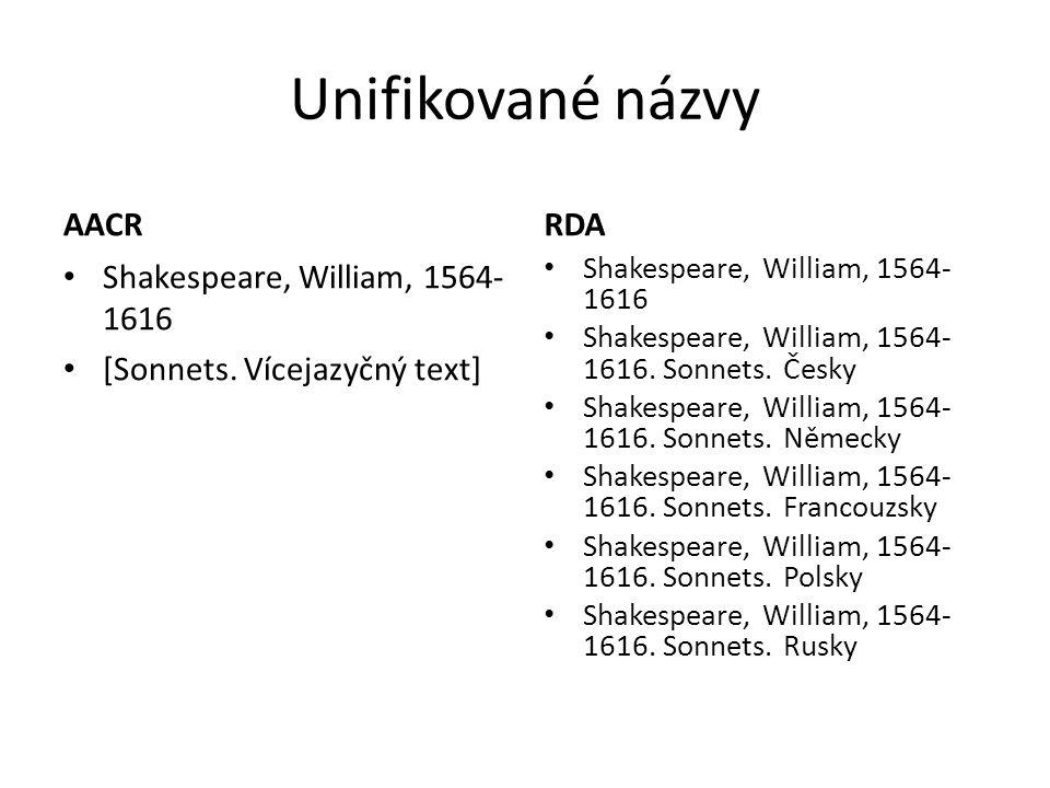 Unifikované názvy AACR Shakespeare, William, 1564- 1616 [Sonnets. Vícejazyčný text] RDA Shakespeare, William, 1564- 1616 Shakespeare, William, 1564- 1