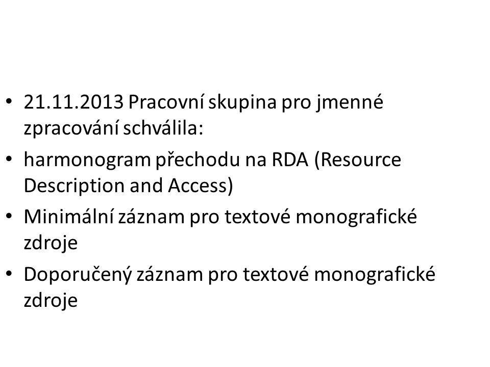 minimální záznam RDA/MARC 21 pro textové monografické zdroje http://www.nkp.cz/o-knihovne/odborne- cinnosti/zpracovani-fondu/katalogizacni- politika/minimalni-zaznam-rda http://www.nkp.cz/o-knihovne/odborne- cinnosti/zpracovani-fondu/katalogizacni- politika/minimalni-zaznam-rda doporučený záznam RDA/MARC 21 pro textové monografické zdroje http://www.nkp.cz/o-knihovne/odborne- cinnosti/zpracovani-fondu/katalogizacni- politika/doporuceny-zaznam-rda-1 http://www.nkp.cz/o-knihovne/odborne- cinnosti/zpracovani-fondu/katalogizacni- politika/doporuceny-zaznam-rda-1