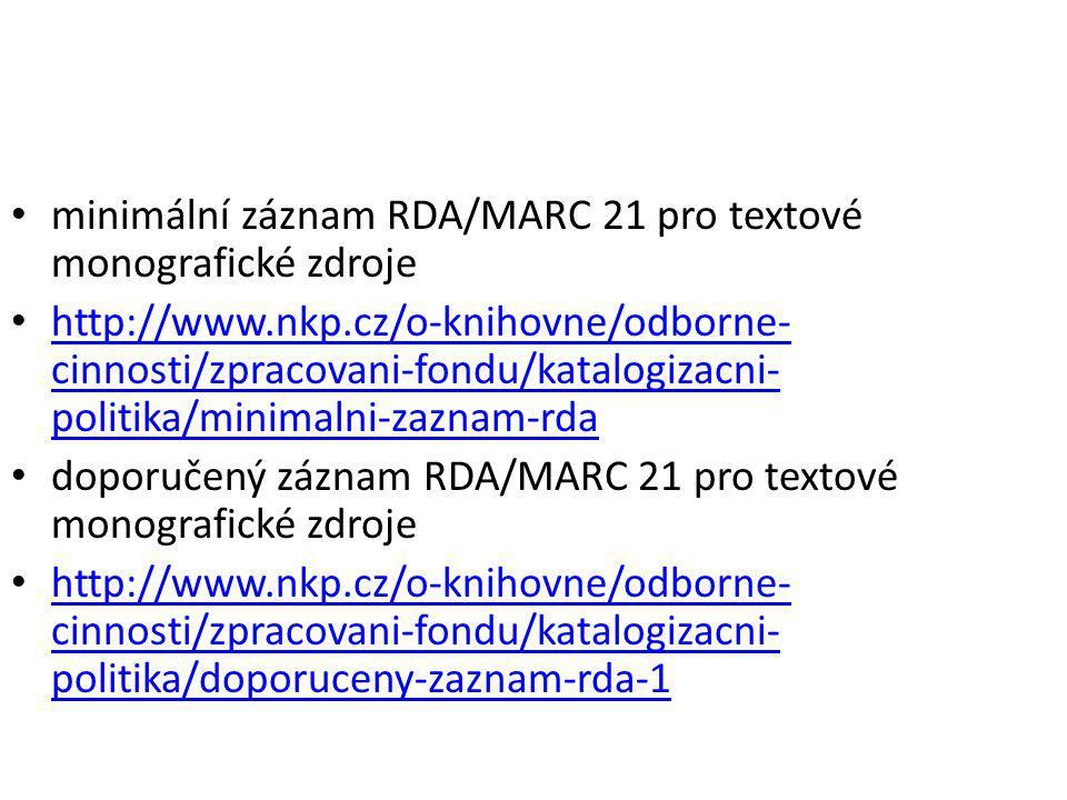 minimální záznam RDA/MARC 21 pro textové monografické zdroje http://www.nkp.cz/o-knihovne/odborne- cinnosti/zpracovani-fondu/katalogizacni- politika/m