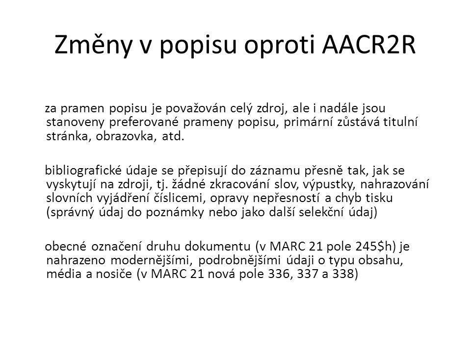 Změny v popisu oproti AACR2R změna pojetí a rozšíření zápisu nakladatelských údajů (v MARC 21 přechod z pole 260 na 264), jsou více rozlišovány jednotlivé funkce při tvorbě a zveřejnění díla na úrovni provedení uvádění všech autorů díla a vyjádření uvedených na předepsaném prameni popisu, tj.