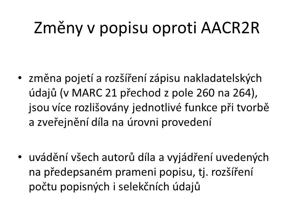 Změny v popisu oproti AACR2R změna pojetí a rozšíření zápisu nakladatelských údajů (v MARC 21 přechod z pole 260 na 264), jsou více rozlišovány jednot