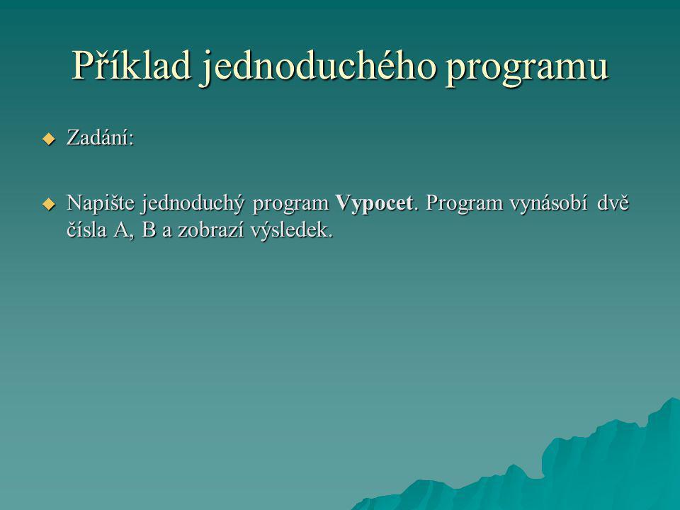 Příklad jednoduchého programu  Zadání:  Napište jednoduchý program Vypocet. Program vynásobí dvě čísla A, B a zobrazí výsledek.
