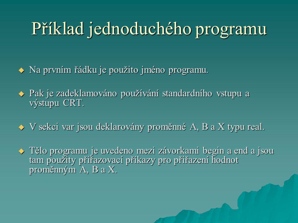 Příklad jednoduchého programu  Na prvním řádku je použito jméno programu.  Pak je zadeklamováno používání standardního vstupu a výstupu CRT.  V sek