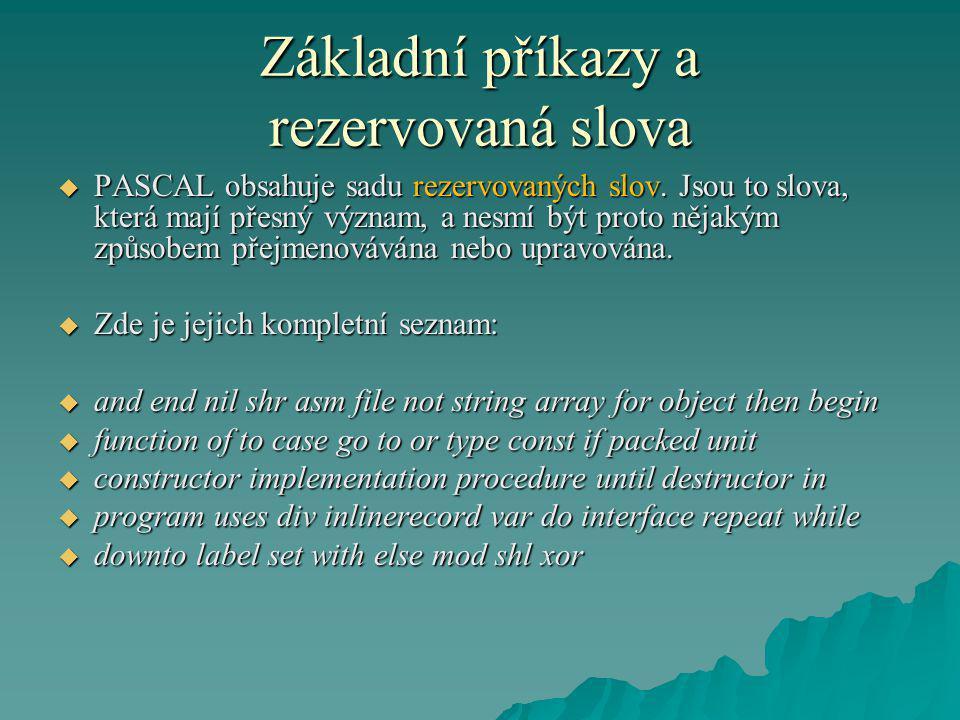  PASCAL obsahuje sadu rezervovaných slov. Jsou to slova, která mají přesný význam, a nesmí být proto nějakým způsobem přejmenovávána nebo upravována.