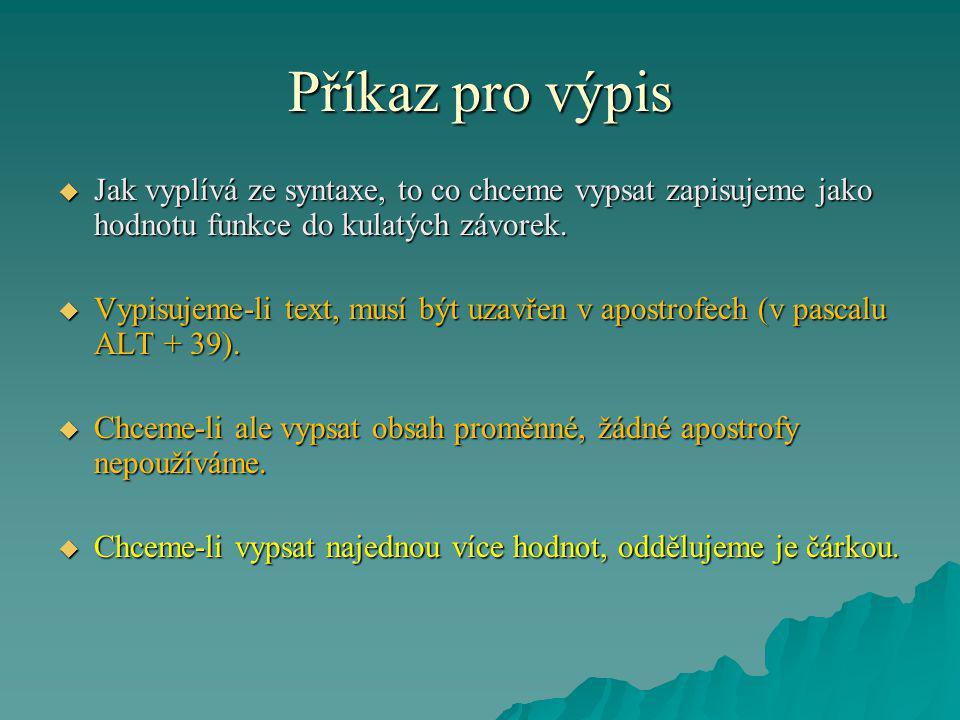 Příkaz pro výpis  Jak vyplívá ze syntaxe, to co chceme vypsat zapisujeme jako hodnotu funkce do kulatých závorek.  Vypisujeme-li text, musí být uzav