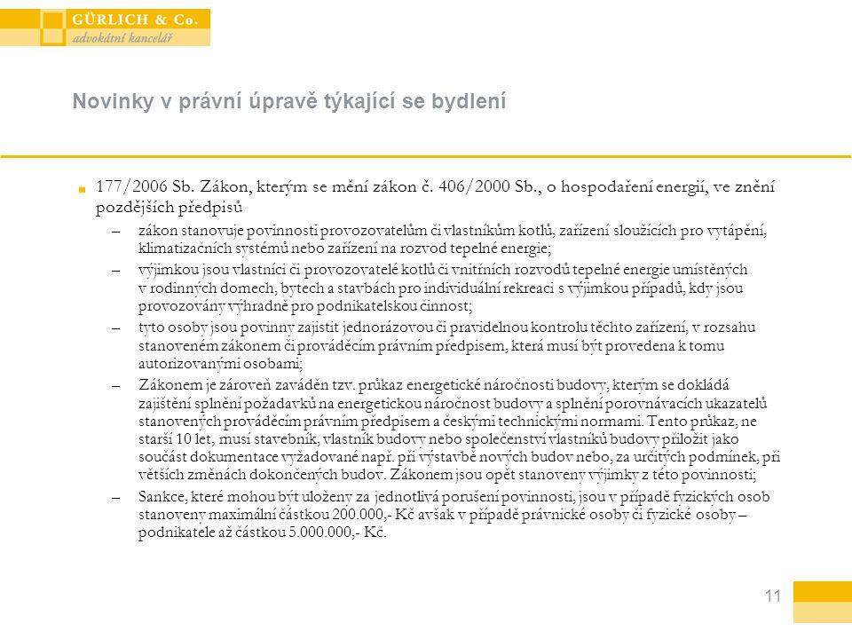 11 Novinky v právní úpravě týkající se bydlení 177/2006 Sb. Zákon, kterým se mění zákon č. 406/2000 Sb., o hospodaření energií, ve znění pozdějších př