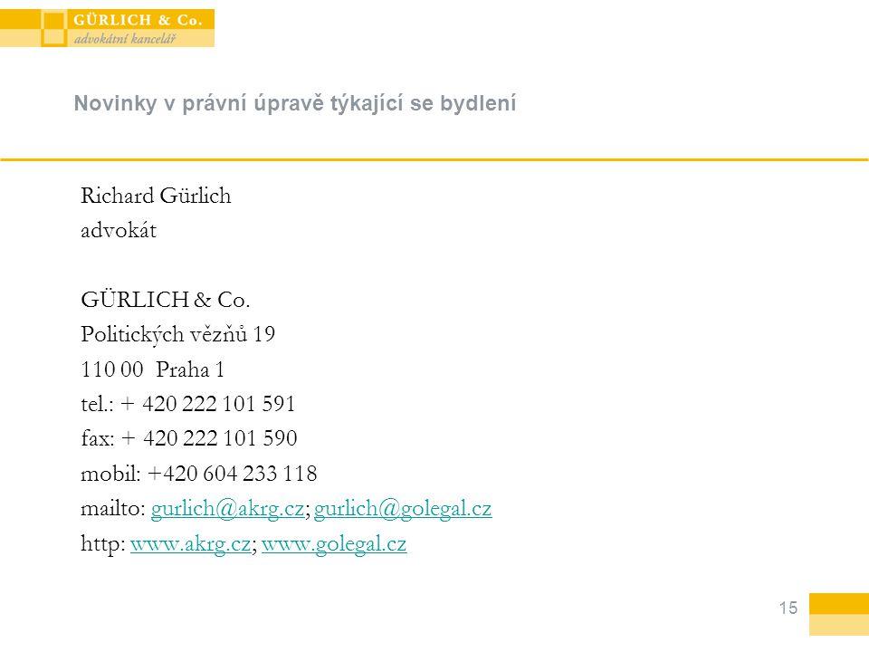 15 Novinky v právní úpravě týkající se bydlení Richard Gürlich advokát GÜRLICH & Co. Politických vězňů 19 110 00 Praha 1 tel.: + 420 222 101 591 fax: