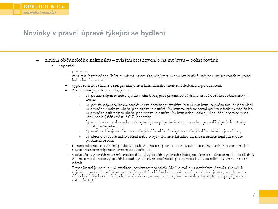 7 Novinky v právní úpravě týkající se bydlení –změna občanského zákoníku – zvláštní ustanovení o nájmu bytu – pokračování: Výpověď: –písemná; –musí v