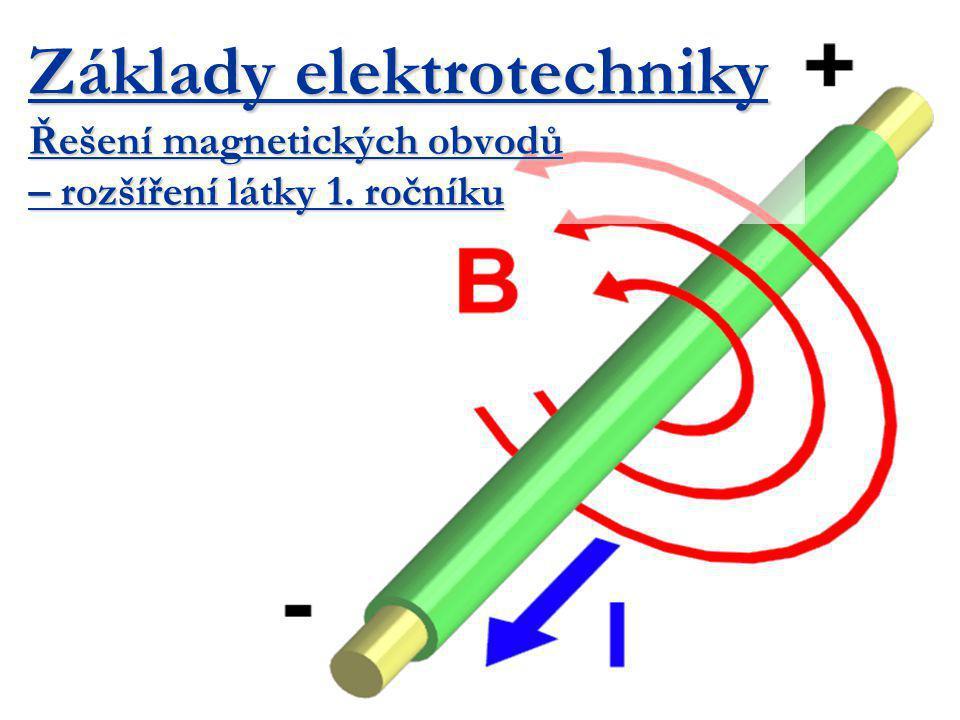 Opakování Základní magnetické veličiny a vztahy 1.Magnetomotorické napětí – F m (A) -je zdrojem magnetického pole (při průchodu proudu vodičem vzniká v jeho okolí magnetické pole) -přímý vodič-F m = I (například - výpočet indukční reaktance na vedení) -cívka-F m = N * I (princip generátoru, motoru, transformátoru, …) 2.Magnetické napětí – U m (A) -je rozdíl magnetických potenciálů na indukční čáře -platí analogie s 2.