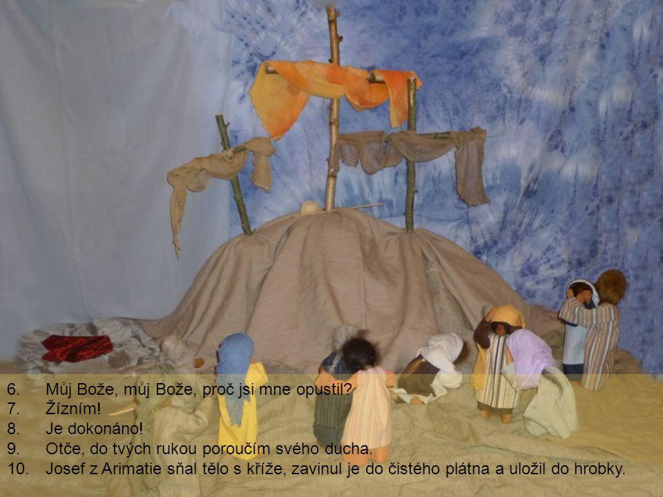 6.Můj Bože, můj Bože, proč jsi mne opustil? 7.Žízním! 8.Je dokonáno! 9.Otče, do tvých rukou poroučím svého ducha. 10.Josef z Arimatie sňal tělo s kříž