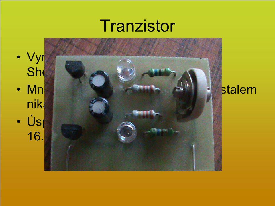 Tranzistor Vynalezla jej trojice vědců Bardeen, Shockley, Brattain Mnoho pokusů s polovodičovým krystalem nikam nevedlo Úspěchu se podařilo dosáhnout 16.12.1947