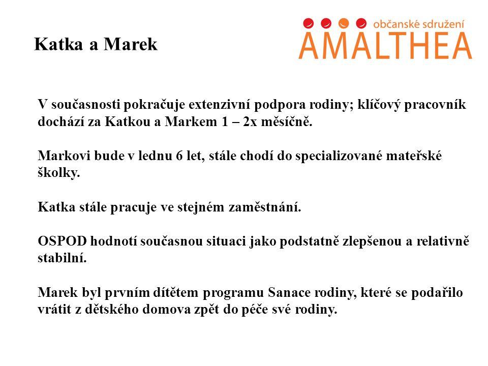 V současnosti pokračuje extenzivní podpora rodiny; klíčový pracovník dochází za Katkou a Markem 1 – 2x měsíčně. Markovi bude v lednu 6 let, stále chod