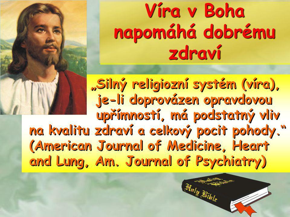 """Víra v Boha napomáhá dobrému zdraví """"Silný religiozní systém (víra), je-li doprovázen opravdovou upřímností, má podstatný vliv na kvalitu zdraví a cel"""