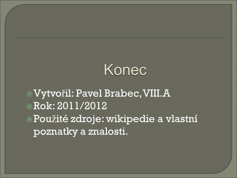  Vytvo ř il: Pavel Brabec, VIII.A  Rok: 2011/2012  Pou ž ité zdroje: wikipedie a vlastní poznatky a znalosti.