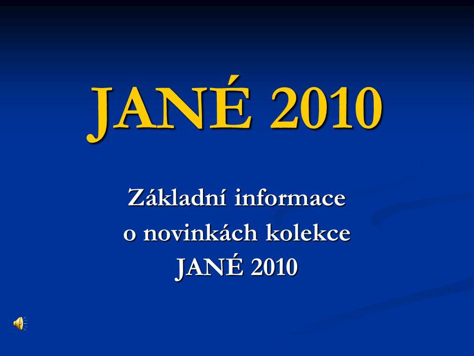 JANÉ 2010 Základní informace o novinkách kolekce JANÉ 2010