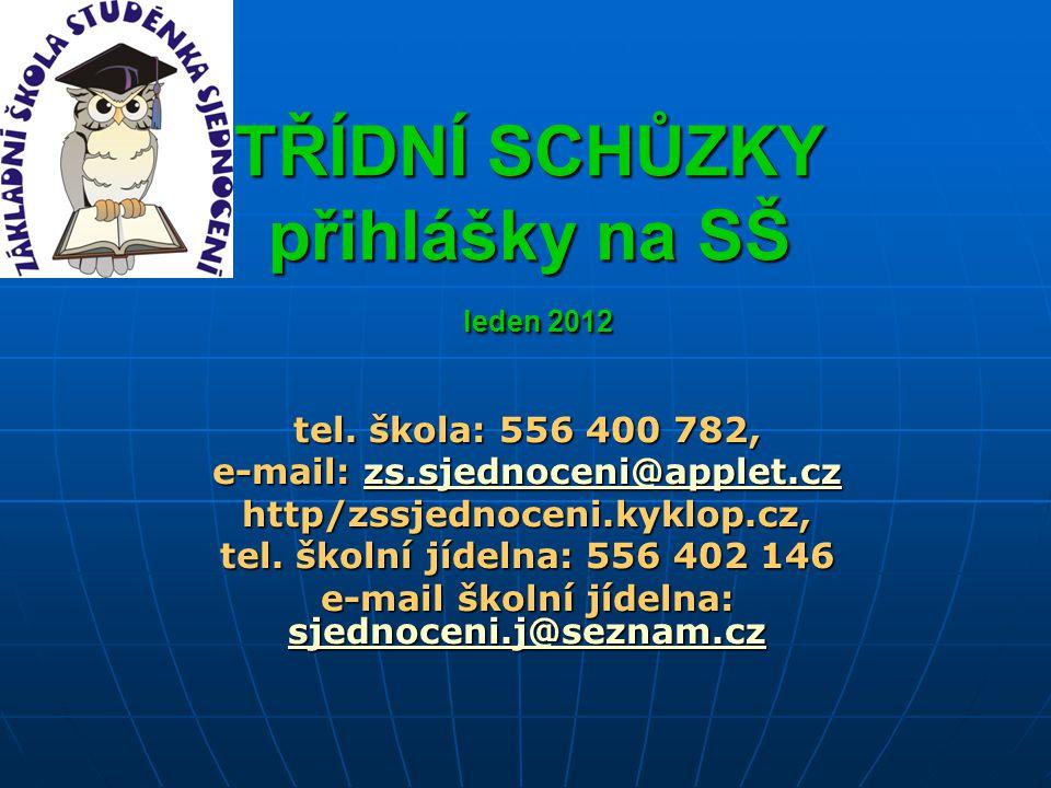 TŘÍDNÍ SCHŮZKY přihlášky na SŠ leden 2012 tel. škola: 556 400 782, e-mail: zs.sjednoceni@applet.cz zs.sjednoceni@applet.czzs.sjednoceni@applet.czhttp/