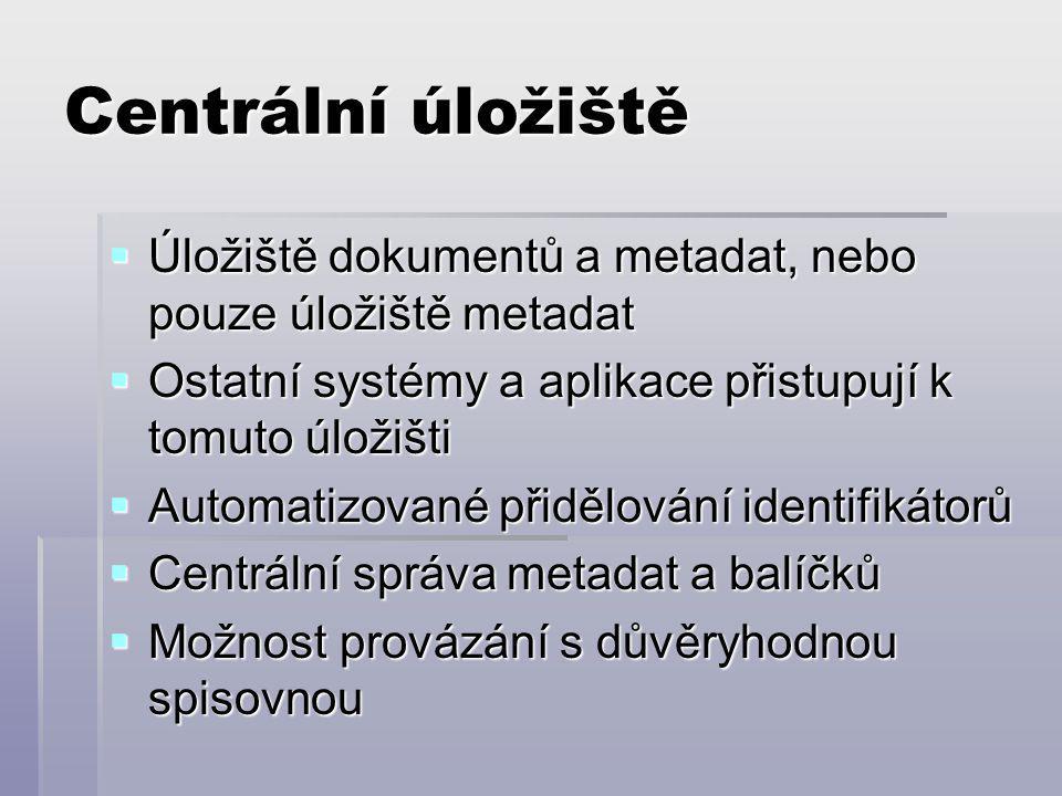 Centrální úložiště  Úložiště dokumentů a metadat, nebo pouze úložiště metadat  Ostatní systémy a aplikace přistupují k tomuto úložišti  Automatizované přidělování identifikátorů  Centrální správa metadat a balíčků  Možnost provázání s důvěryhodnou spisovnou