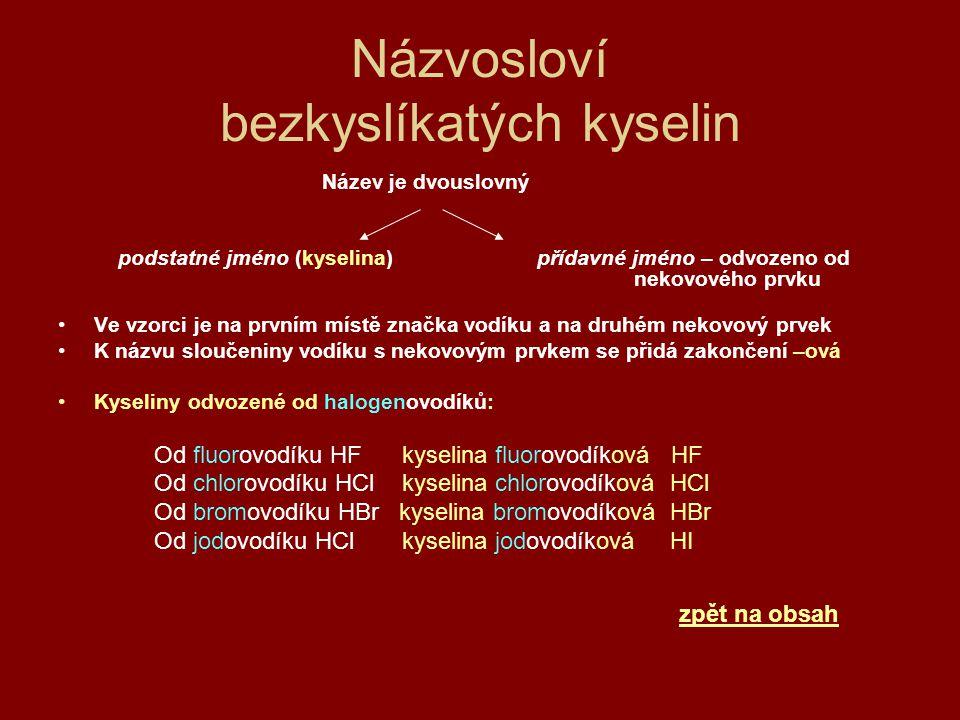 Názvosloví bezkyslíkatých kyselin Název je dvouslovný podstatné jméno (kyselina) přídavné jméno – odvozeno od nekovového prvku Ve vzorci je na prvním