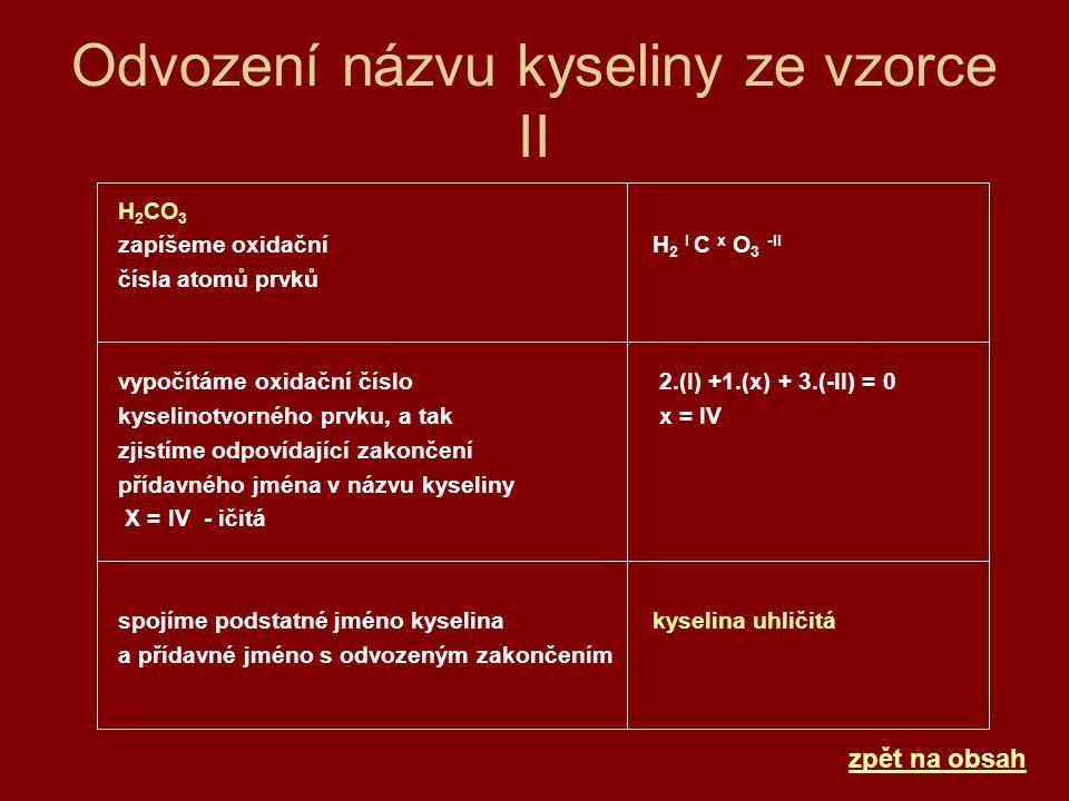 Odvozuj vzorce kyselin z jejich názvů 1.Kyselina jodovodíková 2.Kyselina dusičná 3.Kyselina chloristá 4.Kyselina chlorná 5.Kyselina dusitá 6.Kyselina wolframová 7.Kyselina fluorovodíková 8.Kyselina jodičná 9.Kyselina křemičitá 10.Kyselina bromovodíková 11.Kyselina chlorečná 12.Kyselina chloritá 13.Kyselina siřičitá 14.Kyselina chlorovodíková 15.Kyselina jodistá