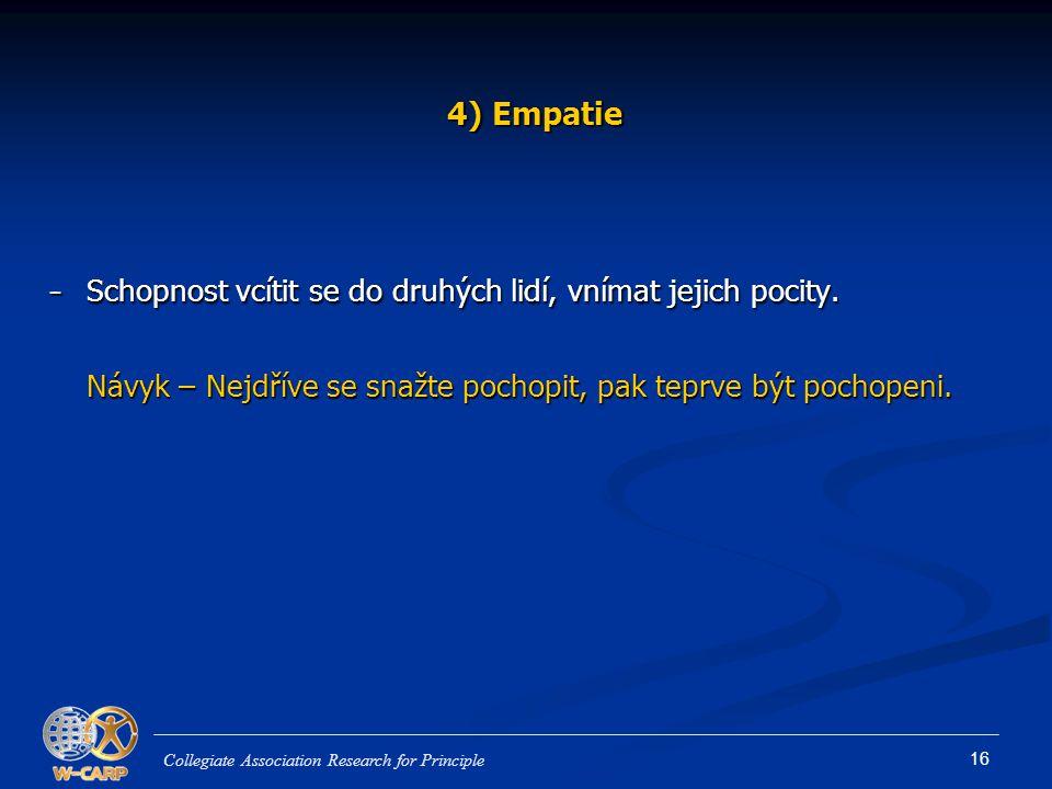 16 4) Empatie - Schopnost vcítit se do druhých lidí, vnímat jejich pocity.