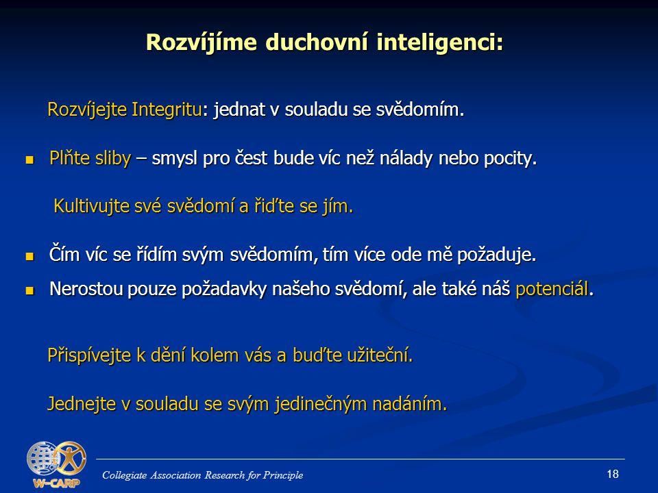 18 Rozvíjíme duchovní inteligenci: Rozvíjejte Integritu: jednat v souladu se svědomím. Rozvíjejte Integritu: jednat v souladu se svědomím. Plňte sliby