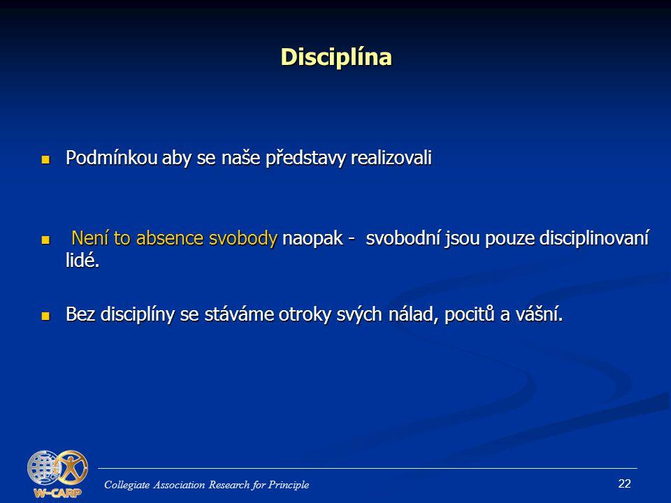 22 Disciplína Podmínkou aby se naše představy realizovali Podmínkou aby se naše představy realizovali Není to absence svobody naopak - svobodní jsou pouze disciplinovaní lidé.