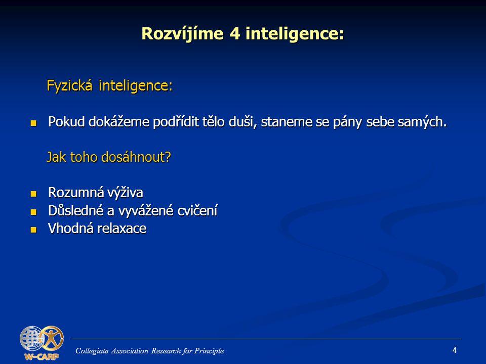 4 Rozvíjíme 4 inteligence: Fyzická inteligence: Fyzická inteligence: Pokud dokážeme podřídit tělo duši, staneme se pány sebe samých. Pokud dokážeme po