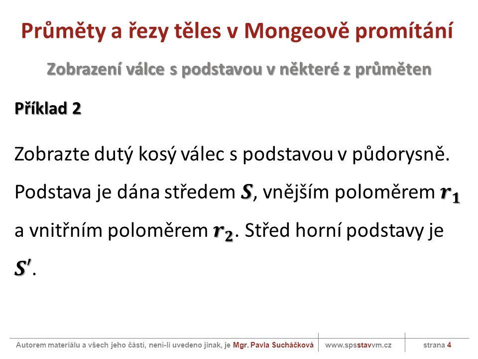Průměty a řezy těles v Mongeově promítání www.spsstavvm.cz strana 4 Autorem materiálu a všech jeho částí, není-li uvedeno jinak, je Mgr.