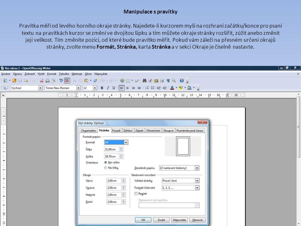 Manipulace s pravítky Pravítka měří od levého horního okraje stránky. Najedete-li kurzorem myši na rozhraní začátku/konce pro psaní textu na pravítkác
