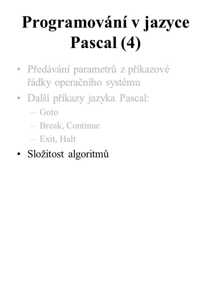 Programování v jazyce Pascal (4) Předávání parametrů z příkazové řádky operačního systému Další příkazy jazyka Pascal: –Goto –Break, Continue –Exit, Halt Složitost algoritmů