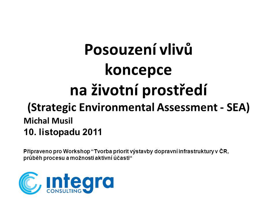 Posouzení vlivů koncepce na životní prostředí (Strategic Environmental Assessment - SEA) Michal Musil 10.