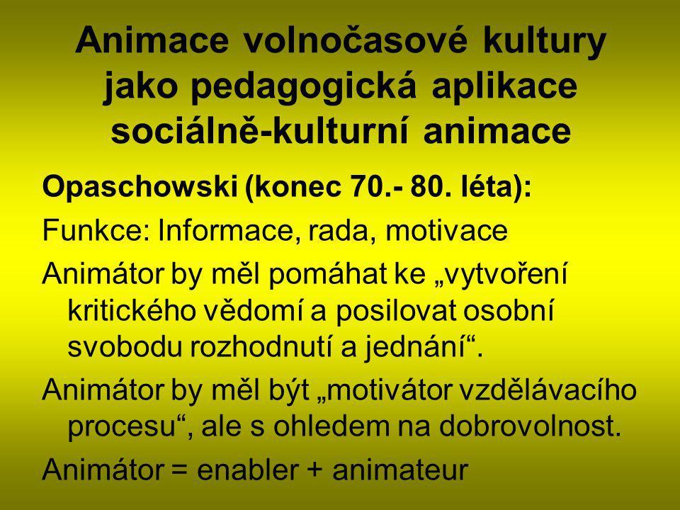 Animace volnočasové kultury jako pedagogická aplikace sociálně-kulturní animace Opaschowski (konec 70.- 80.