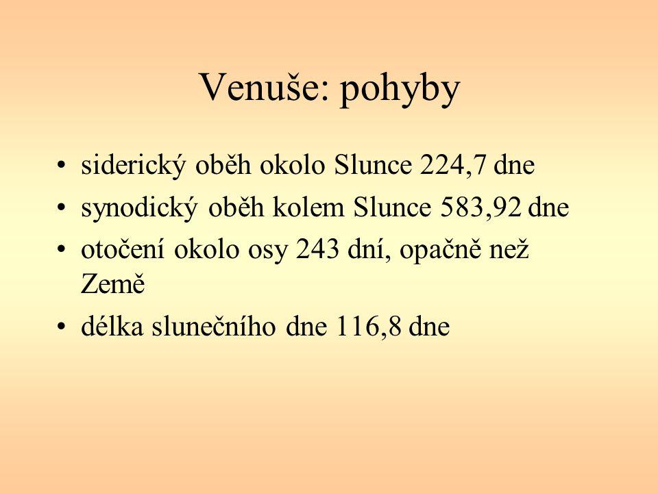Venuše: pohyby siderický oběh okolo Slunce 224,7 dne synodický oběh kolem Slunce 583,92 dne otočení okolo osy 243 dní, opačně než Země délka slunečníh