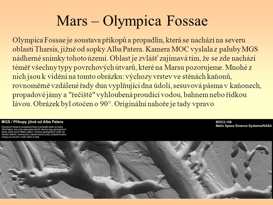 Mars – Olympica Fossae Olympica Fossae je soustava příkopů a propadlin, která se nachází na severu oblasti Tharsis, jižně od sopky Alba Patera. Kamera