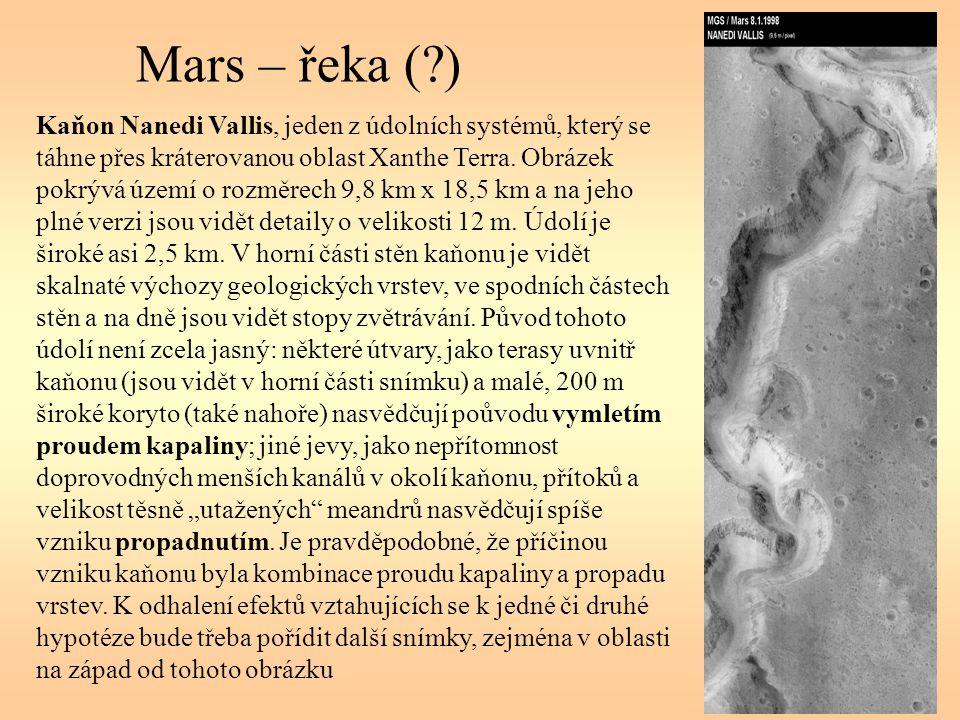 Mars – řeka (?) Kaňon Nanedi Vallis, jeden z údolních systémů, který se táhne přes kráterovanou oblast Xanthe Terra. Obrázek pokrývá území o rozměrech