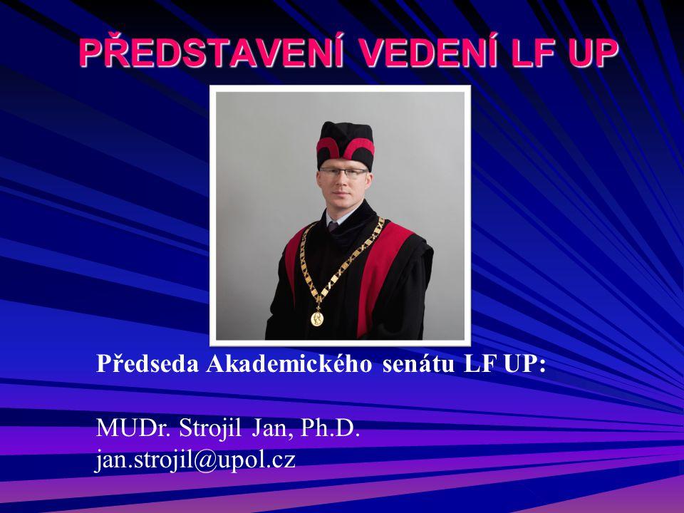 PŘEDSTAVENÍ VEDENÍ LF UP Předseda Akademického senátu LF UP: MUDr. Strojil Jan, Ph.D. jan.strojil@upol.cz