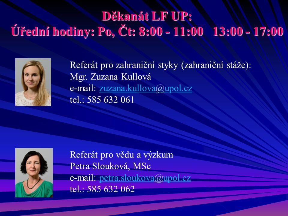 Děkanát LF UP: Úřední hodiny: Po, Čt: 8:00 - 11:00 13:00 - 17:00 Referát pro zahraniční styky (zahraniční stáže): Mgr. Zuzana Kullová e-mail: zuzana.k