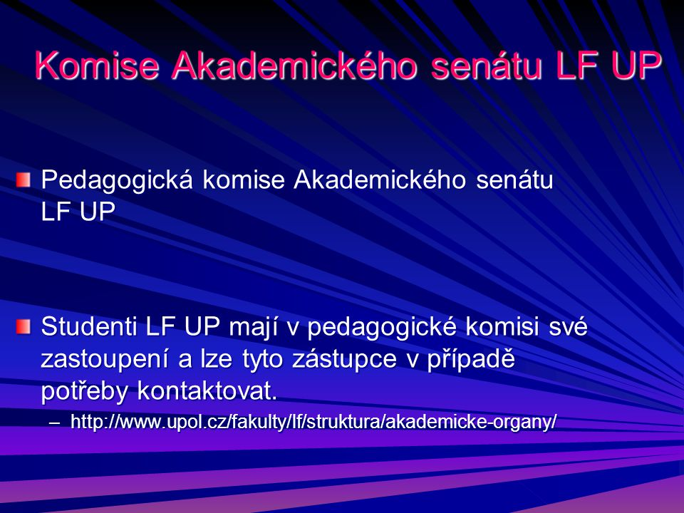 Komise Akademického senátu LF UP Pedagogická komise Akademického senátu LF UP Studenti LF UP mají v pedagogické komisi své zastoupení a lze tyto zástu