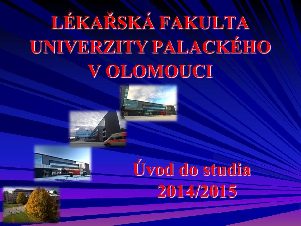 LÉKAŘSKÁ FAKULTA UNIVERZITY PALACKÉHO V OLOMOUCI Úvod do studia 2014/2015