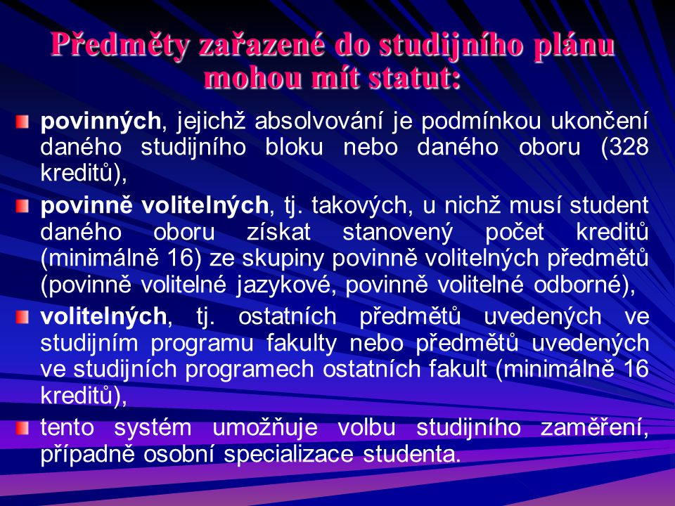 Předměty zařazené do studijního plánu mohou mít statut: povinných, jejichž absolvování je podmínkou ukončení daného studijního bloku nebo daného oboru