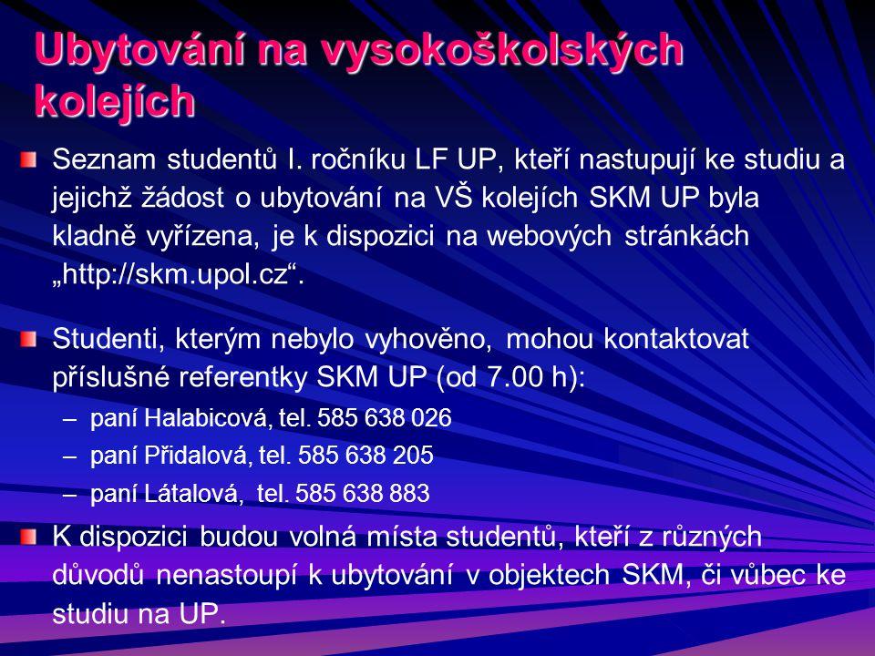 Ubytování na vysokoškolských kolejích Seznam studentů I. ročníku LF UP, kteří nastupují ke studiu a jejichž žádost o ubytování na VŠ kolejích SKM UP b
